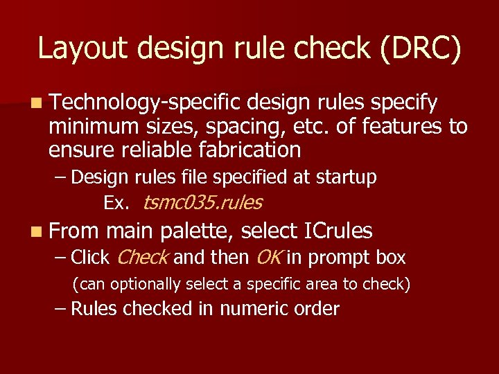 Layout design rule check (DRC) n Technology-specific design rules specify minimum sizes, spacing, etc.