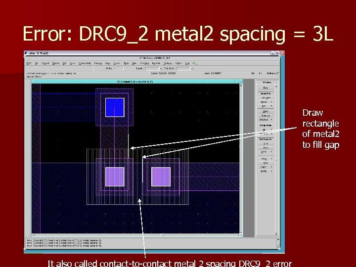 Error: DRC 9_2 metal 2 spacing = 3 L Draw rectangle of metal 2