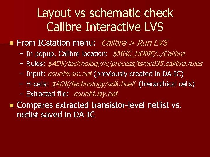Layout vs schematic check Calibre Interactive LVS n From ICstation menu: Calibre > Run