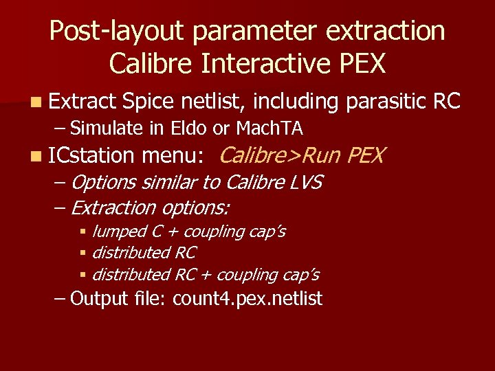 Post-layout parameter extraction Calibre Interactive PEX n Extract Spice netlist, including parasitic RC –