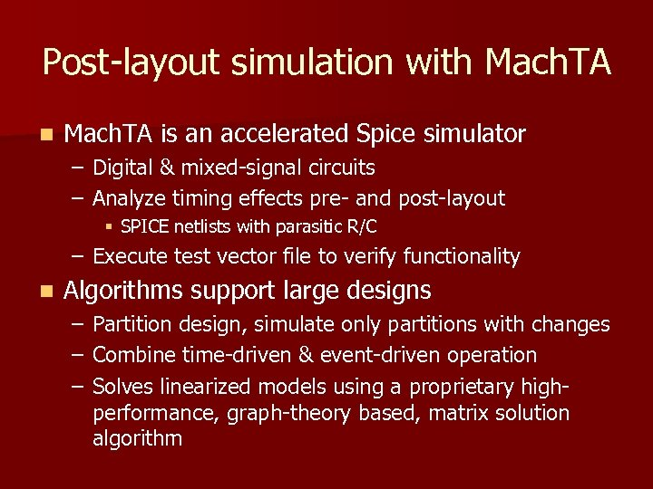Post-layout simulation with Mach. TA n Mach. TA is an accelerated Spice simulator –