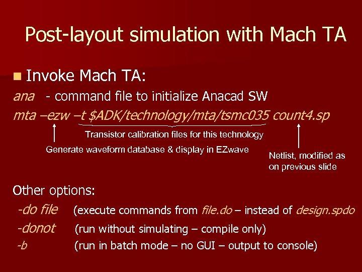 Post-layout simulation with Mach TA n Invoke Mach TA: ana - command file to