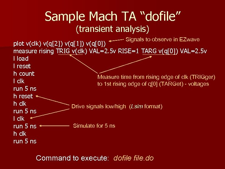 """Sample Mach TA """"dofile"""" (transient analysis) Signals to observe in EZwave plot v(clk) v(q[2])"""