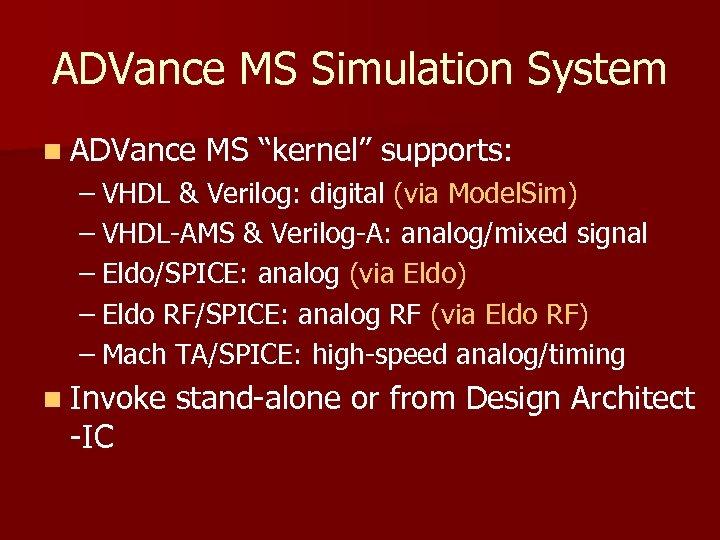 "ADVance MS Simulation System n ADVance MS ""kernel"" supports: – VHDL & Verilog: digital"