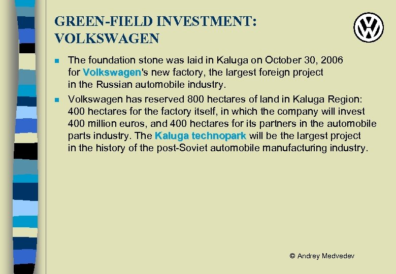 GREEN-FIELD INVESTMENT: VOLKSWAGEN n n The foundation stone was laid in Kaluga on October