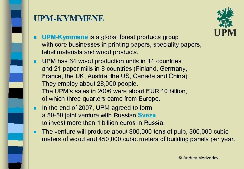 UPM-KYMMENE n n UPM-Kymmene is a global forest products group with core businesses in