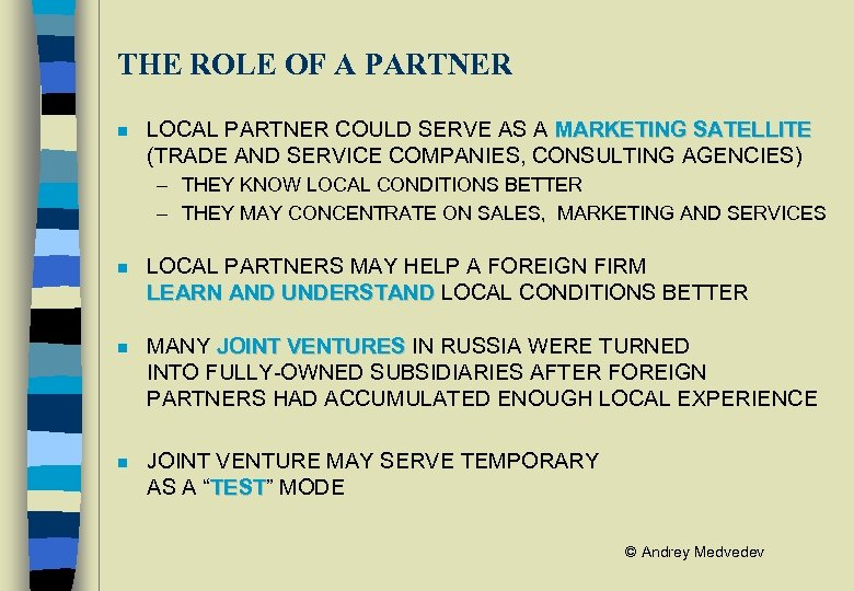 THE ROLE OF A PARTNER n LOCAL PARTNER COULD SERVE AS A MARKETING SATELLITE