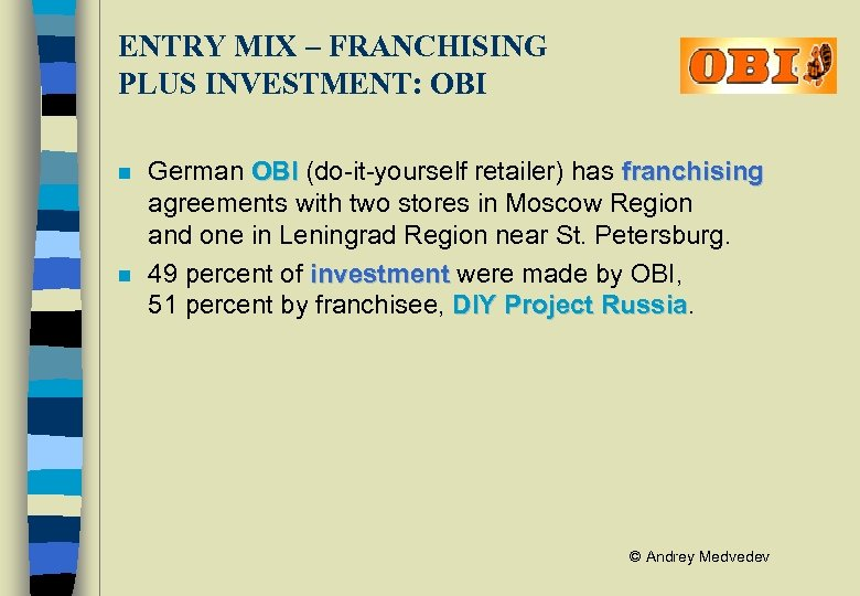 ENTRY MIX – FRANCHISING PLUS INVESTMENT: OBI n n German OBI (do-it-yourself retailer) has
