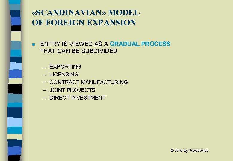 «SCANDINAVIAN» MODEL OF FOREIGN EXPANSION n ENTRY IS VIEWED AS A GRADUAL PROCESS