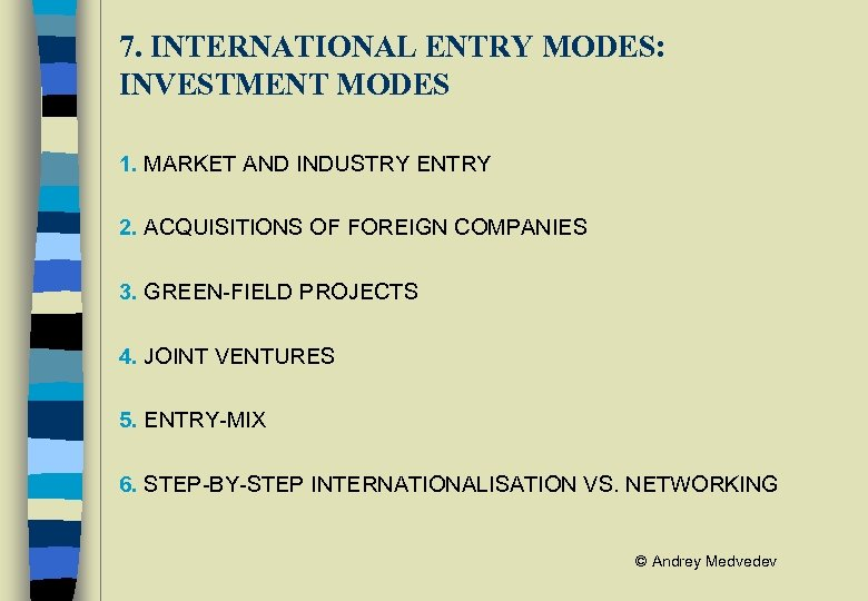 7. INTERNATIONAL ENTRY MODES: INVESTMENT MODES 1. MARKET AND INDUSTRY ENTRY 2. ACQUISITIONS OF