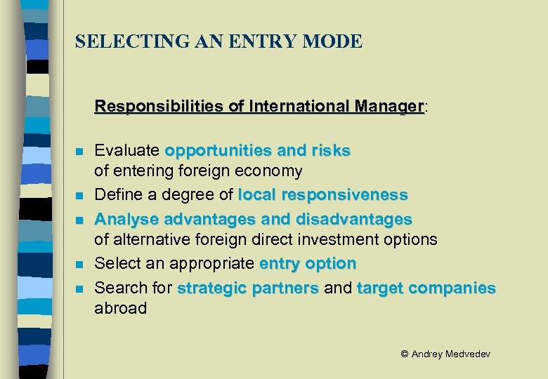 SELECTING AN ENTRY MODE Responsibilities of International Manager: Manager n n n Evaluate opportunities