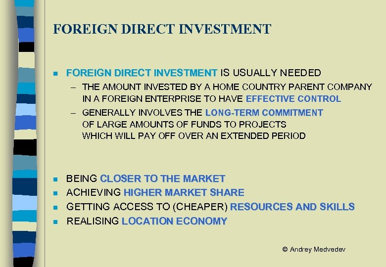 FOREIGN DIRECT INVESTMENT n FOREIGN DIRECT INVESTMENT IS USUALLY NEEDED – THE AMOUNT INVESTED