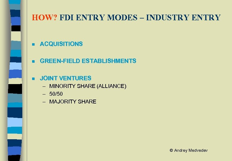 HOW? FDI ENTRY MODES – INDUSTRY ENTRY n ACQUISITIONS n GREEN-FIELD ESTABLISHMENTS n JOINT