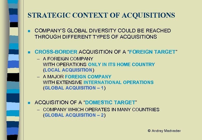 STRATEGIC CONTEXT OF ACQUISITIONS n COMPANY'S GLOBAL DIVERSITY COULD BE REACHED THROUGH DIFFERENT TYPES
