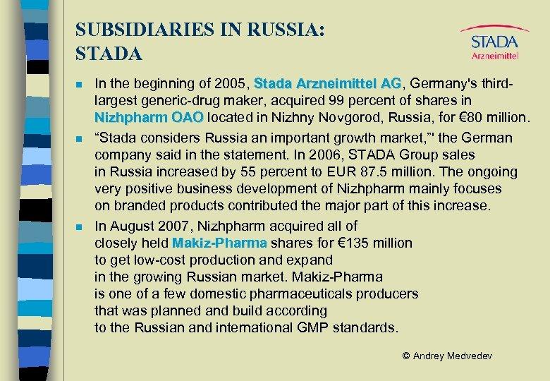 SUBSIDIARIES IN RUSSIA: STADA n n n In the beginning of 2005, Stada Arzneimittel