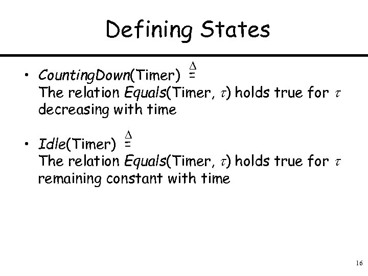 Defining States • Counting. Down(Timer) = The relation Equals(Timer, ) holds true for decreasing