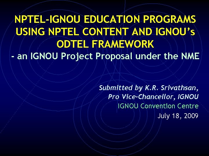 NPTEL-IGNOU EDUCATION PROGRAMS USING NPTEL CONTENT AND IGNOU's ODTEL FRAMEWORK - an IGNOU Project