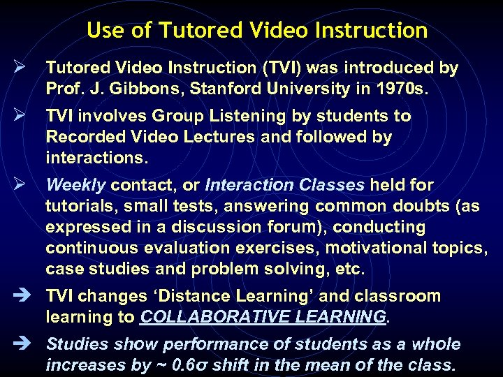 Use of Tutored Video Instruction Ø Tutored Video Instruction (TVI) was introduced by Prof.