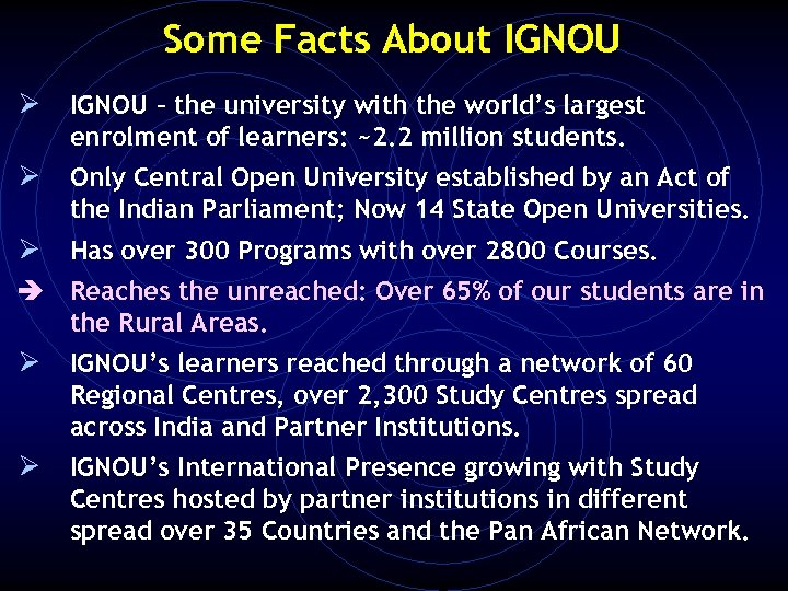 Some Facts About IGNOU Ø IGNOU – the university with the world's largest enrolment