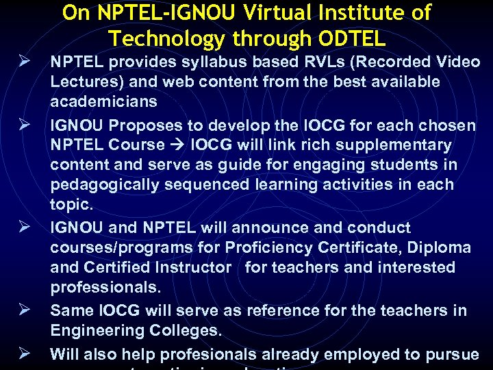 On NPTEL-IGNOU Virtual Institute of Technology through ODTEL Ø NPTEL provides syllabus based RVLs