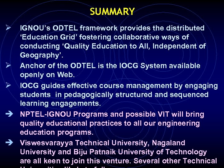 SUMMARY Ø IGNOU's ODTEL framework provides the distributed 'Education Grid' fostering collaborative ways of