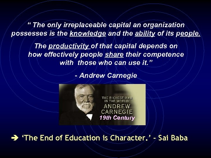 """ The only irreplaceable capital an organization possesses is the knowledge and the ability"