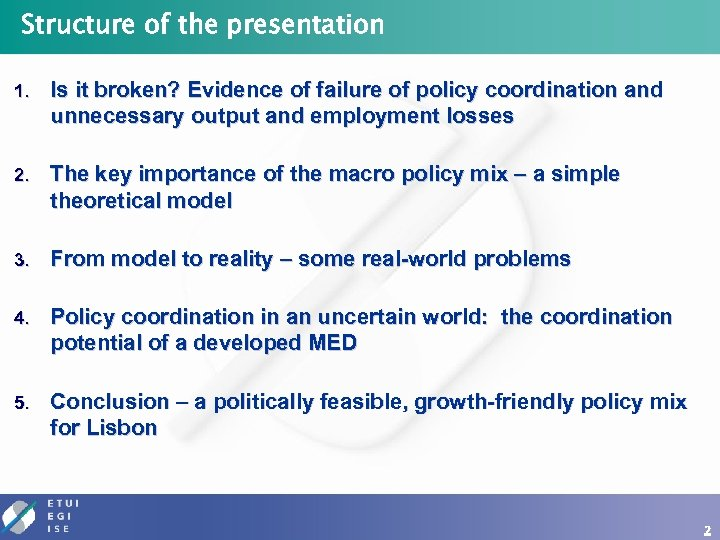 Structure of the presentation 1. Is it broken? Evidence of failure of policy coordination