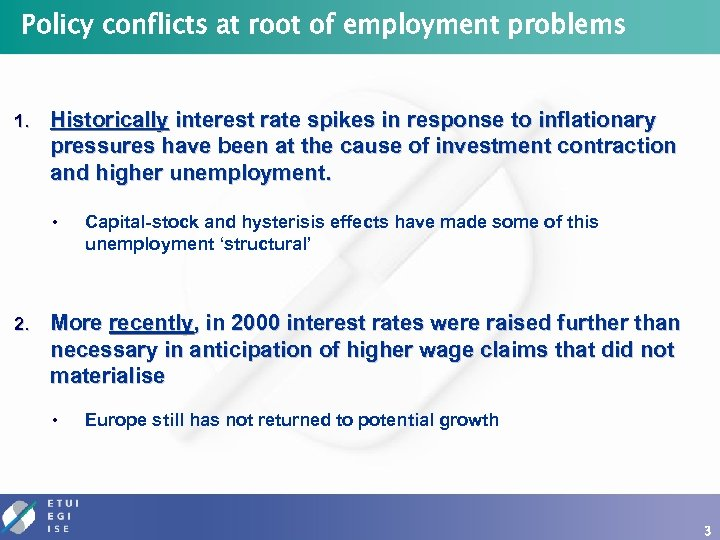 Policy conflicts at root of employment problems 1. Historically interest rate spikes in response