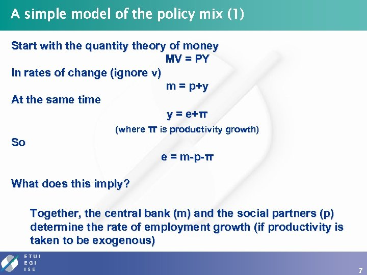 A simple model of the policy mix (1) Start with the quantity theory of