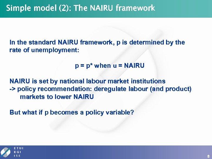 Simple model (2): The NAIRU framework In the standard NAIRU framework, p is determined
