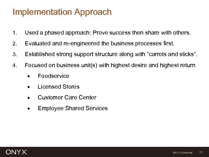 Implementation Approach 1. Used a phased approach: Prove success then share with others. 2.
