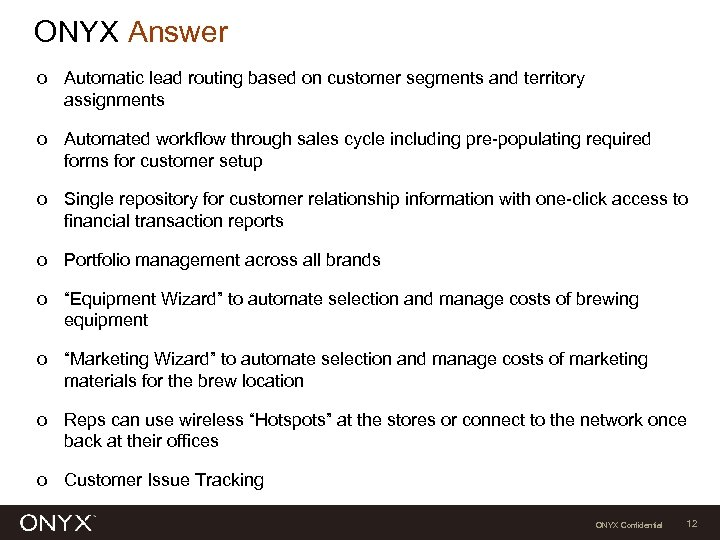 ONYX Answer o Automatic lead routing based on customer segments and territory assignments o