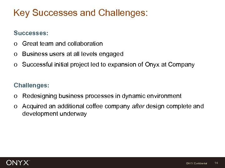 Key Successes and Challenges: Successes: o Great team and collaboration o Business users at