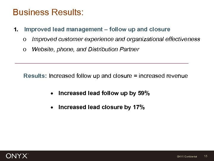Business Results: 1. Improved lead management – follow up and closure o Improved customer