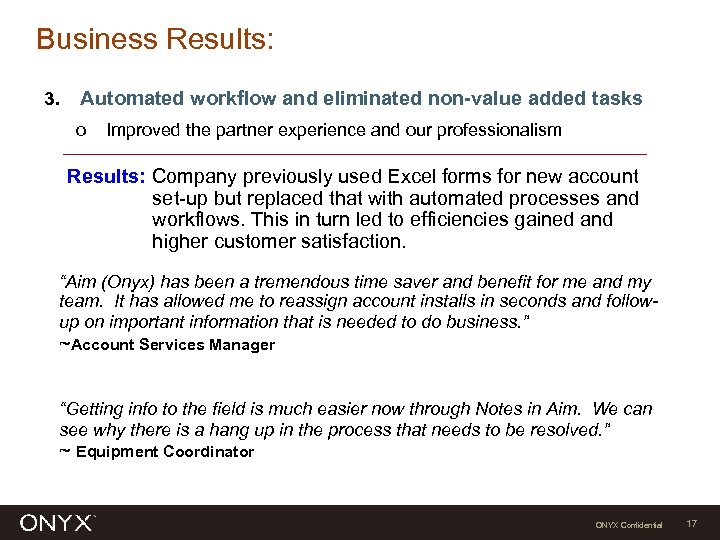 Business Results: 3. Automated workflow and eliminated non-value added tasks o Improved the partner