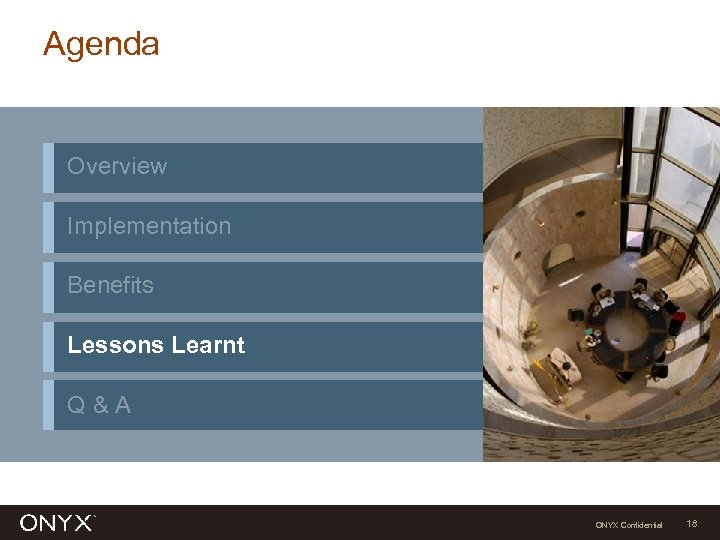 Agenda Overview Implementation Benefits Lessons Learnt Q&A ONYX Confidential 18