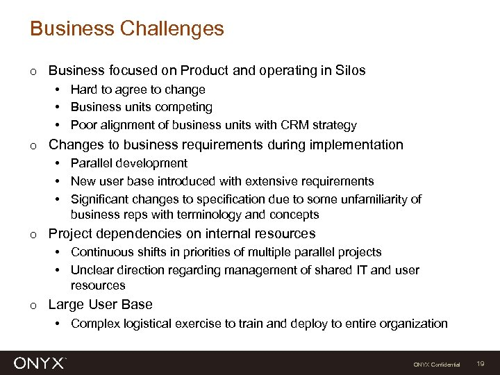 Business Challenges Ο Business focused on Product and operating in Silos • Hard to