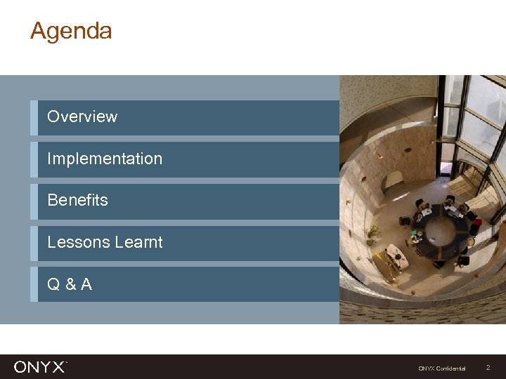 Agenda Overview Implementation Benefits Lessons Learnt Q&A ONYX Confidential 2