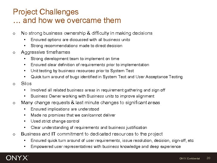 Project Challenges … and how we overcame them Ο No strong business ownership &