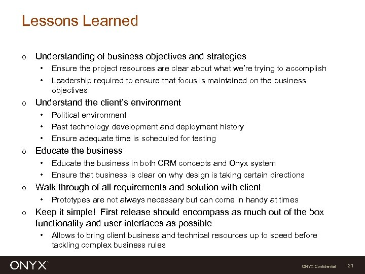 Lessons Learned Ο Understanding of business objectives and strategies • • Ο Understand the