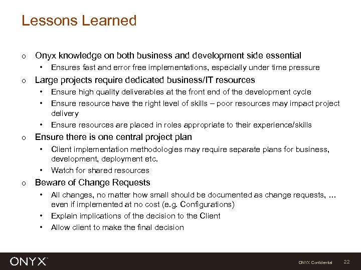 Lessons Learned Ο Onyx knowledge on both business and development side essential • Ο