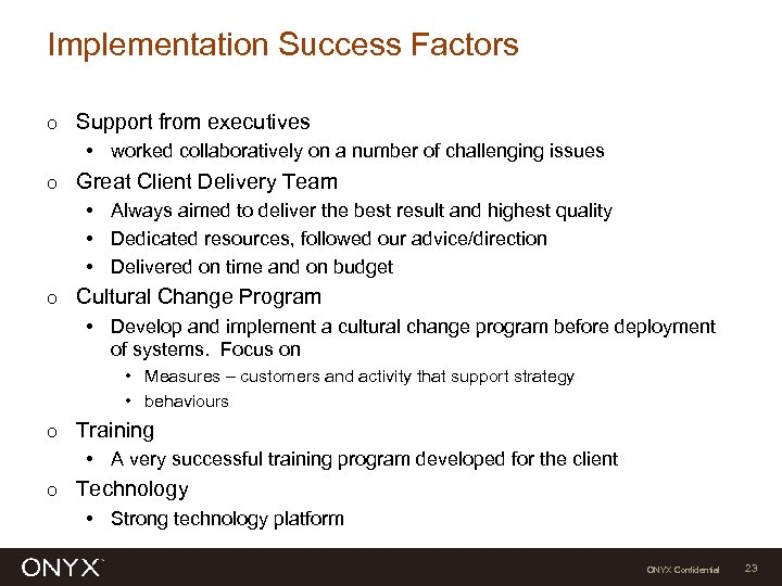Implementation Success Factors Ο Support from executives • worked collaboratively on a number of