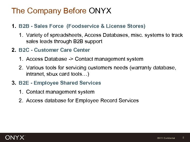 The Company Before ONYX 1. B 2 B - Sales Force (Foodservice & License