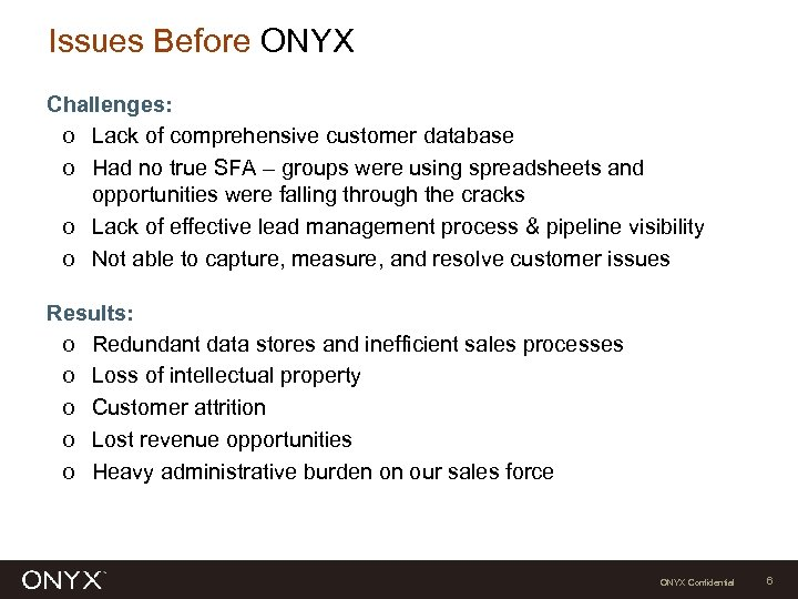 Issues Before ONYX Challenges: o Lack of comprehensive customer database o Had no true