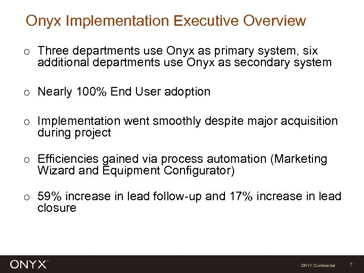 Onyx Implementation Executive Overview Ο Ο Ο Three departments use Onyx as primary system,