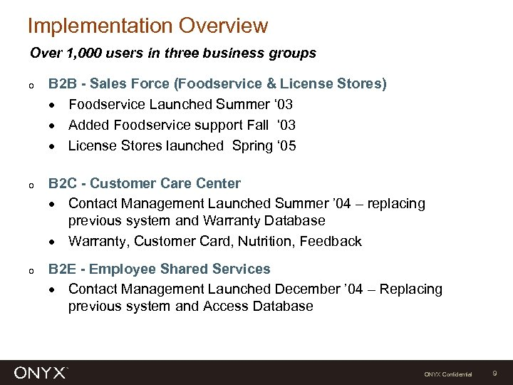 Implementation Overview Over 1, 000 users in three business groups o o o B