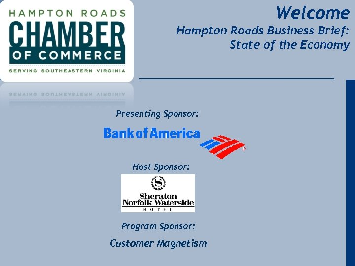 Welcome Hampton Roads Business Brief: State of the Economy Presenting Sponsor: Host Sponsor: Program