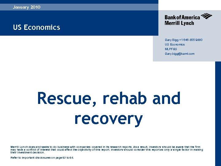 January 2010 US Economics Gary Bigg +1 646 855 9880 US Economics MLPF&S Gary.