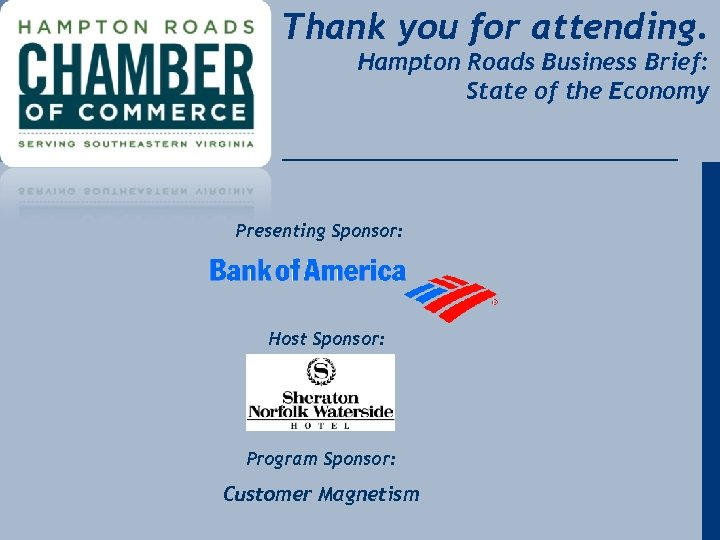 Thank you for attending. Hampton Roads Business Brief: State of the Economy Presenting Sponsor: