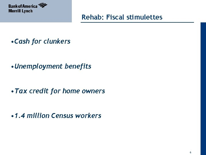 Rehab: Fiscal stimulettes • Cash for clunkers • Unemployment benefits • Tax credit for